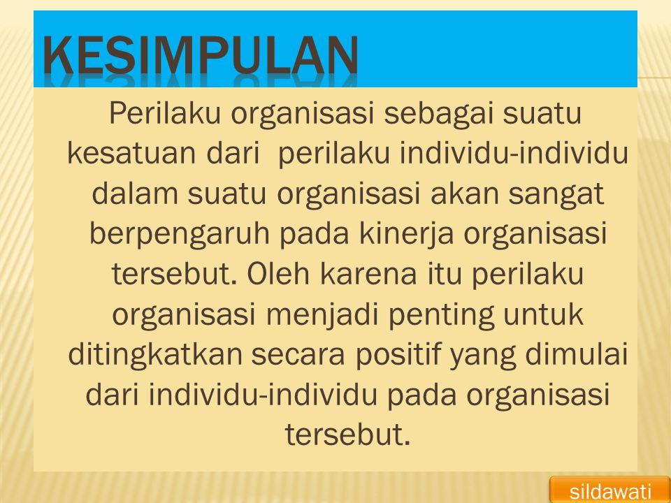 Perilaku organisasi sebagai suatu kesatuan dari perilaku individu-individu dalam suatu organisasi akan sangat berpengaruh pada kinerja organisasi ters