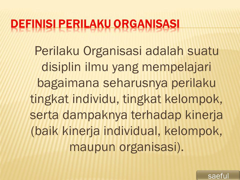 Perilaku Organisasi adalah suatu disiplin ilmu yang mempelajari bagaimana seharusnya perilaku tingkat individu, tingkat kelompok, serta dampaknya terh
