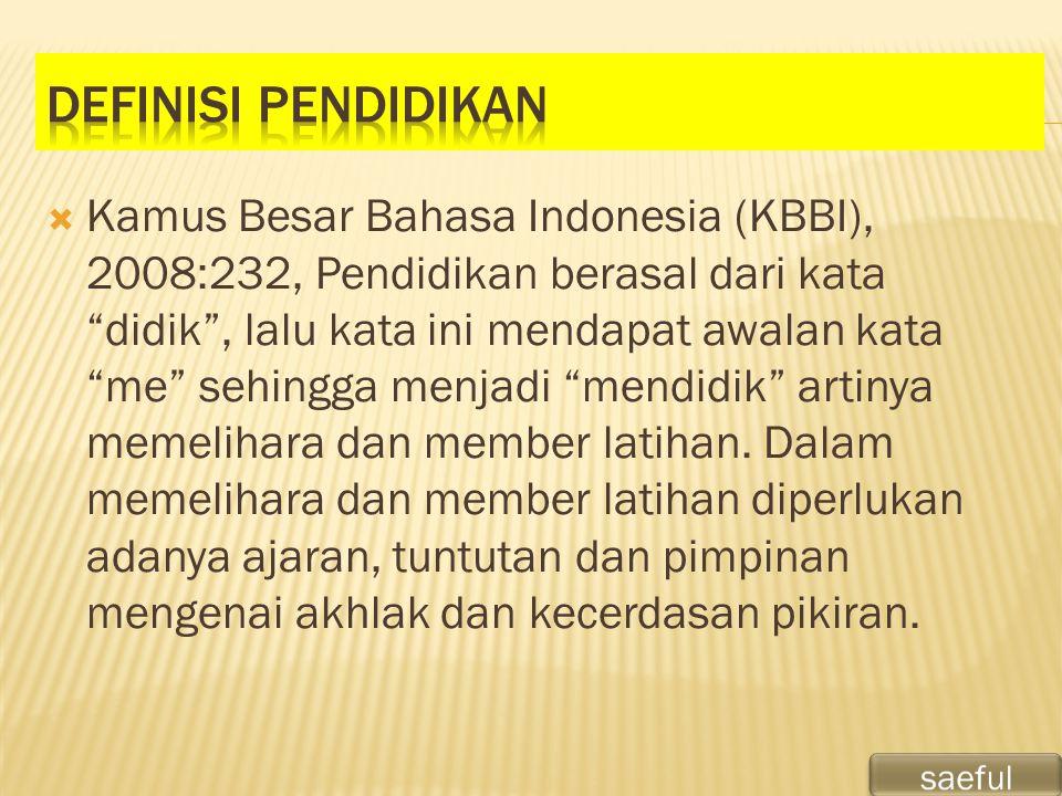 """ Kamus Besar Bahasa Indonesia (KBBI), 2008:232, Pendidikan berasal dari kata """"didik"""", lalu kata ini mendapat awalan kata """"me"""" sehingga menjadi """"mendi"""