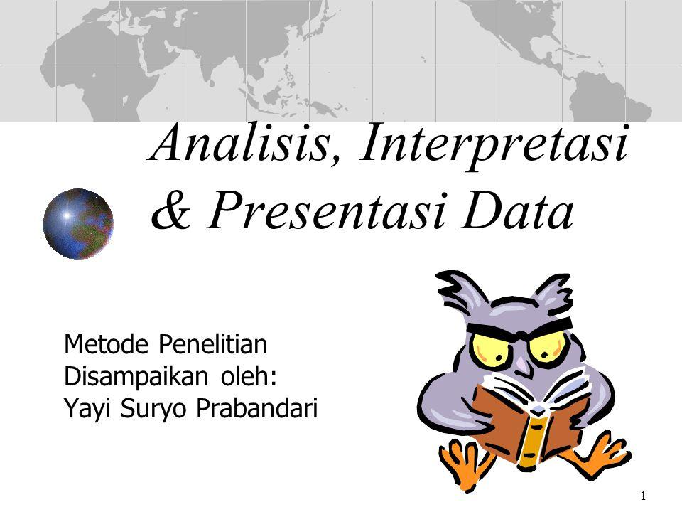 1 Analisis, Interpretasi & Presentasi Data Metode Penelitian Disampaikan oleh: Yayi Suryo Prabandari