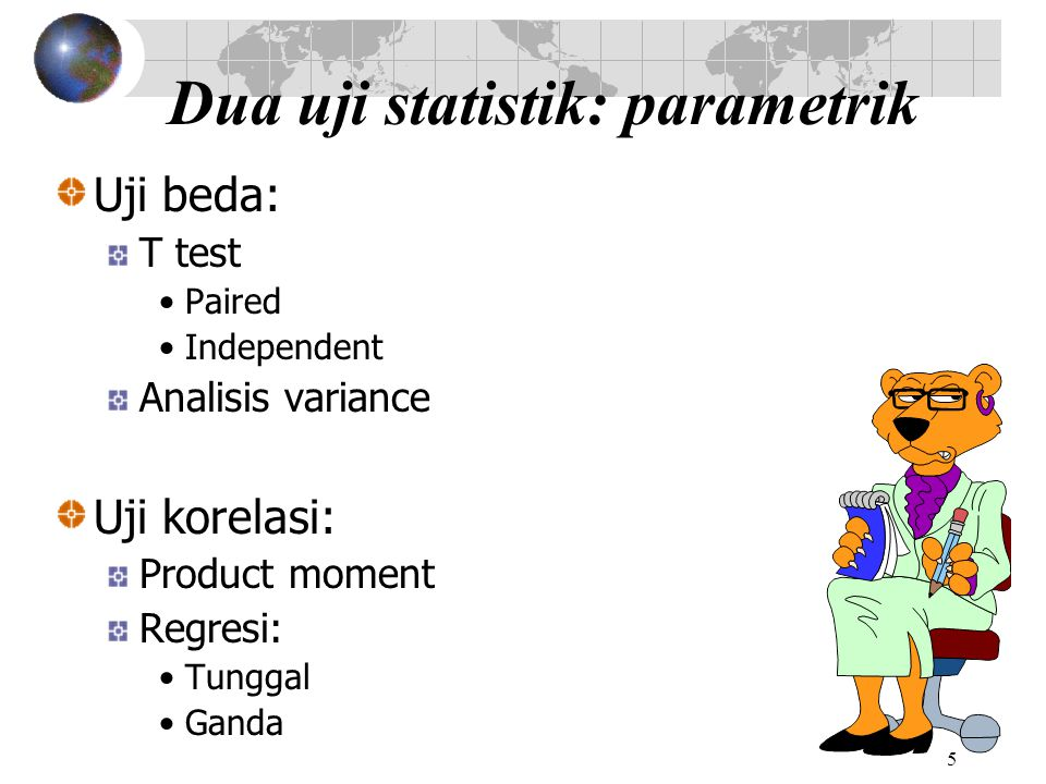 5 Dua uji statistik: parametrik Uji beda: T test Paired Independent Analisis variance Uji korelasi: Product moment Regresi: Tunggal Ganda