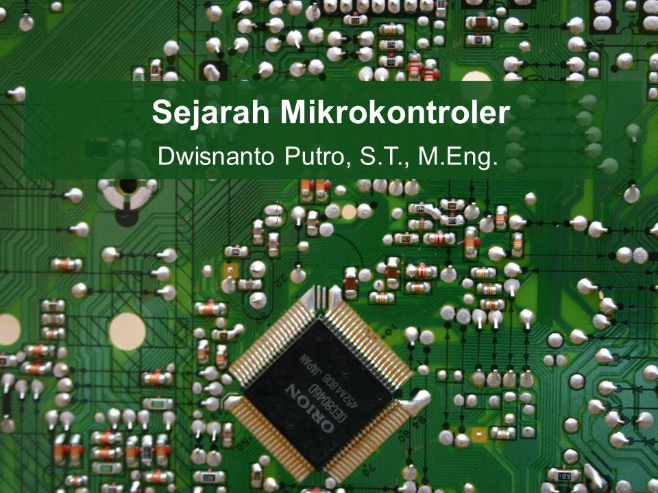 Sejarah Mikrokontroler Dwisnanto Putro, S.T., M.Eng.