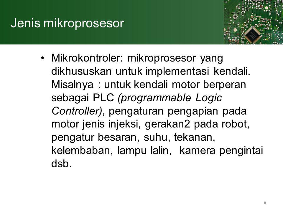 8 Jenis mikroprosesor Mikrokontroler: mikroprosesor yang dikhususkan untuk implementasi kendali. Misalnya : untuk kendali motor berperan sebagai PLC (