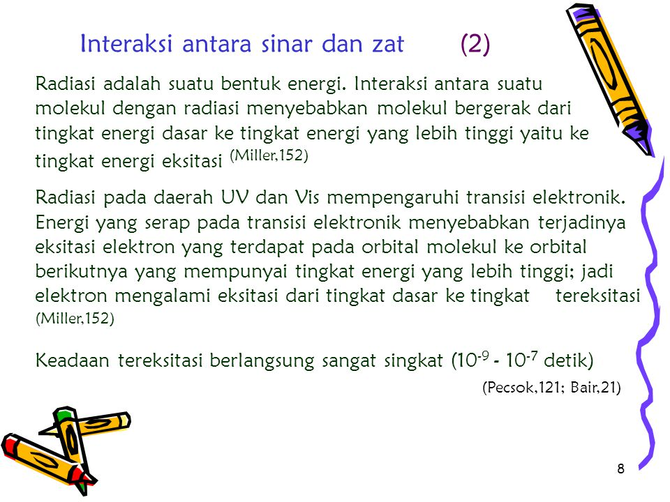 8 Interaksi antara sinar dan zat (2) Radiasi adalah suatu bentuk energi. Interaksi antara suatu molekul dengan radiasi menyebabkan molekul bergerak da
