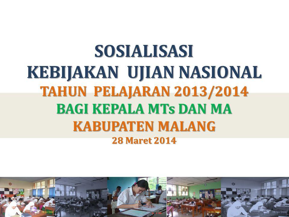 SOSIALISASI KEBIJAKAN UJIAN NASIONAL TAHUN PELAJARAN 2013/2014 BAGI KEPALA MTs DAN MA KABUPATEN MALANG 28 Maret 2014