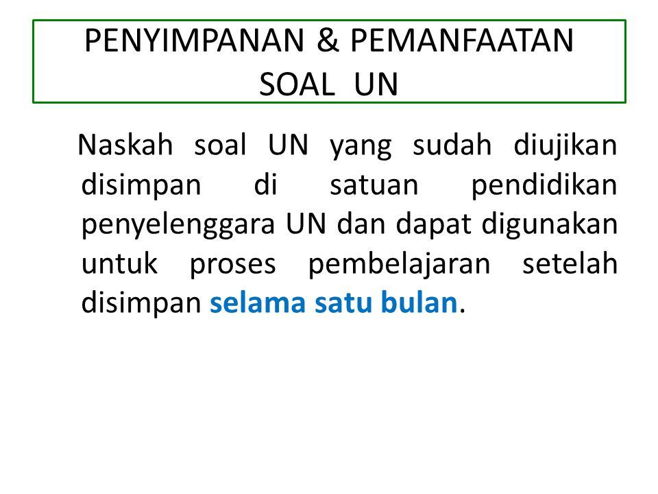 PENYIMPANAN & PEMANFAATAN SOAL UN Naskah soal UN yang sudah diujikan disimpan di satuan pendidikan penyelenggara UN dan dapat digunakan untuk proses pembelajaran setelah disimpan selama satu bulan.