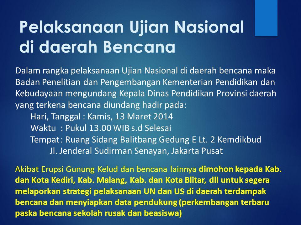 Pelaksanaan Ujian Nasional di daerah Bencana Dalam rangka pelaksanaan Ujian Nasional di daerah bencana maka Badan Penelitian dan Pengembangan Kementer