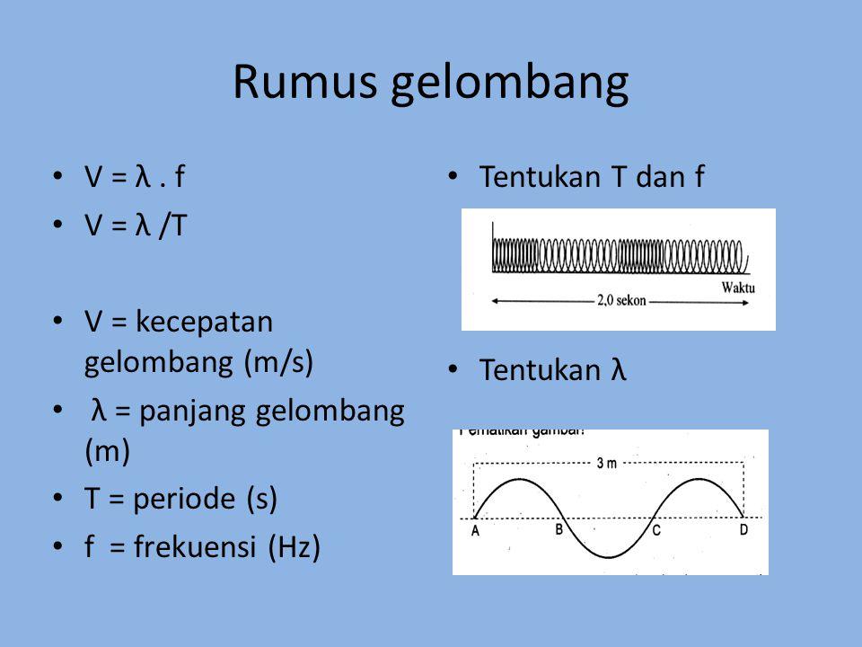 Rumus gelombang V = λ.