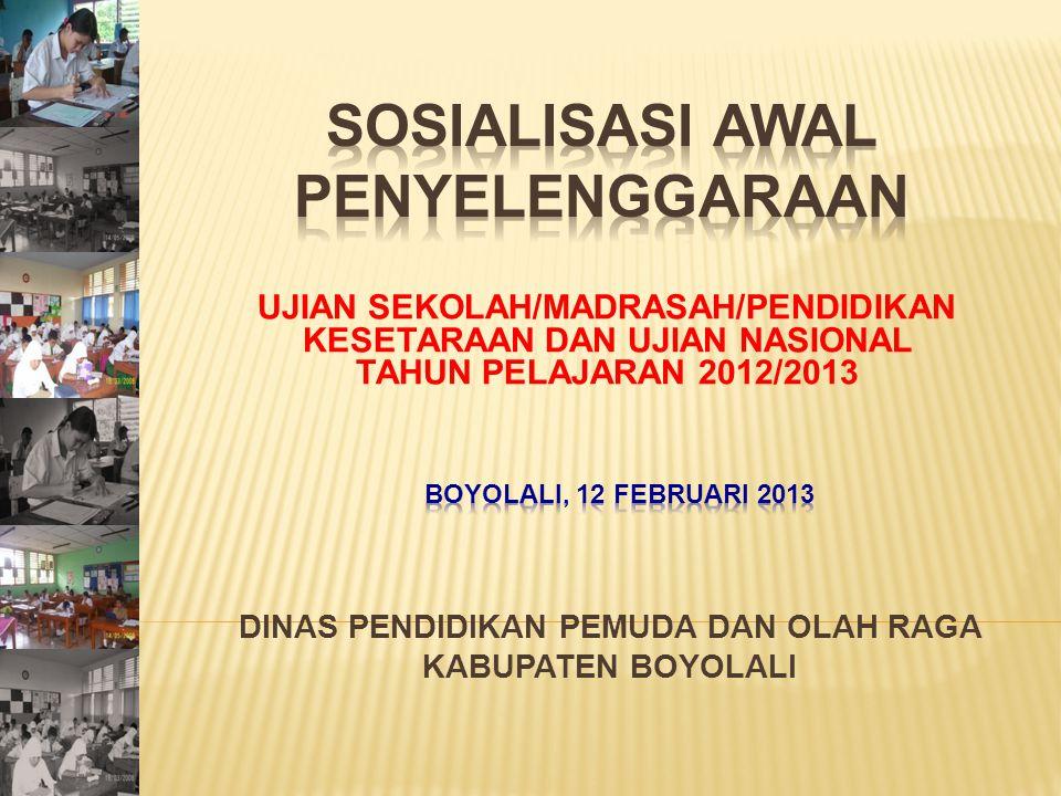 UJIAN SEKOLAH/MADRASAH/PENDIDIKAN KESETARAAN DAN UJIAN NASIONAL TAHUN PELAJARAN 2012/2013 DINAS PENDIDIKAN PEMUDA DAN OLAH RAGA KABUPATEN BOYOLALI