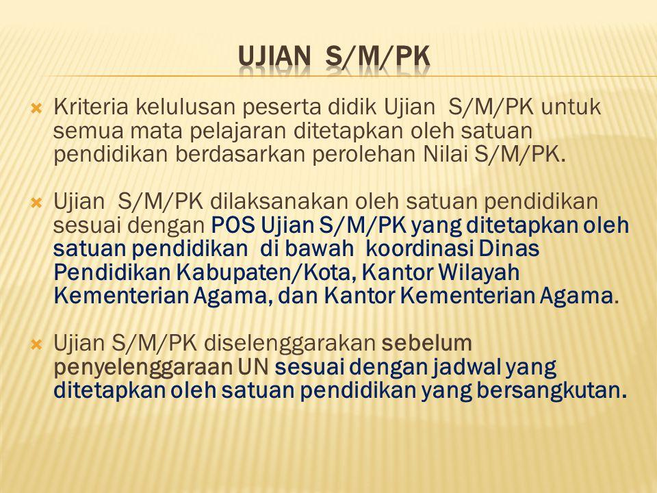  Kriteria kelulusan peserta didik Ujian S/M/PK untuk semua mata pelajaran ditetapkan oleh satuan pendidikan berdasarkan perolehan Nilai S/M/PK.  Uji