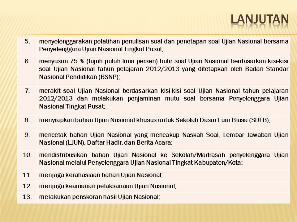 5.menyelenggarakan pelatihan penulisan soal dan penetapan soal Ujian Nasional bersama Penyelenggara Ujian Nasional Tingkat Pusat; 6.menyusun 75 % (tuj