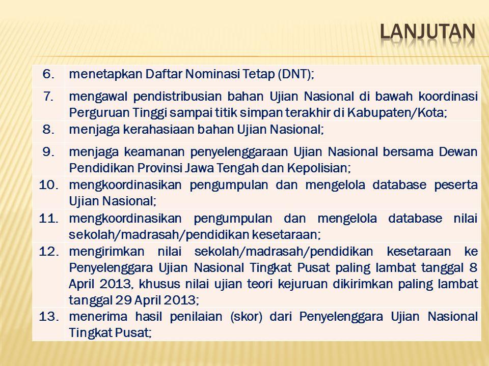 6.menetapkan Daftar Nominasi Tetap (DNT); 7.mengawal pendistribusian bahan Ujian Nasional di bawah koordinasi Perguruan Tinggi sampai titik simpan ter