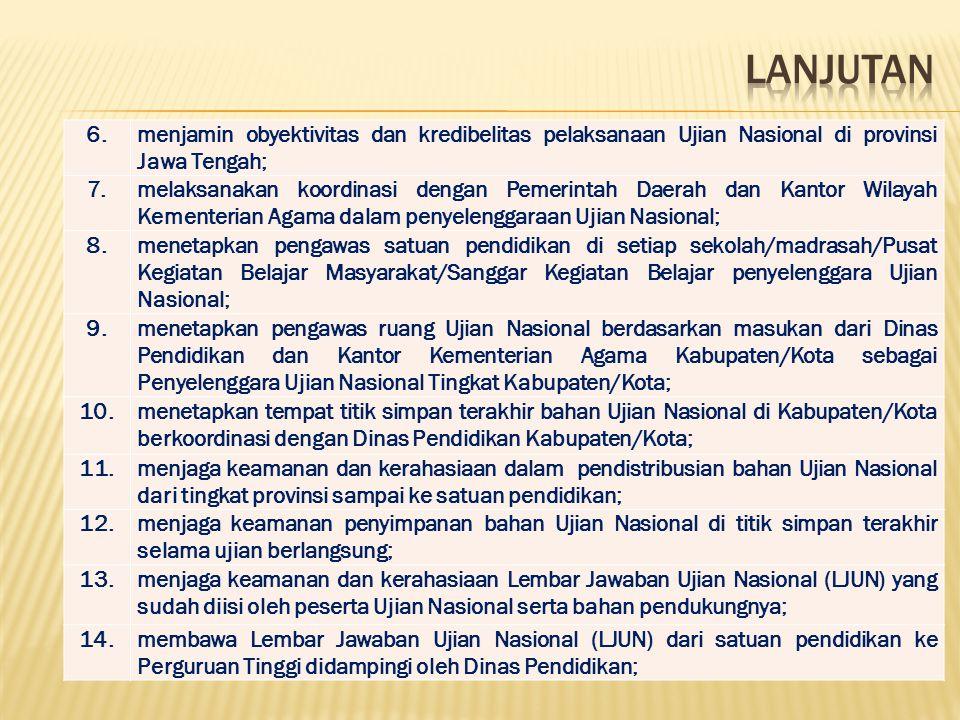 6.menjamin obyektivitas dan kredibelitas pelaksanaan Ujian Nasional di provinsi Jawa Tengah; 7.melaksanakan koordinasi dengan Pemerintah Daerah dan Ka