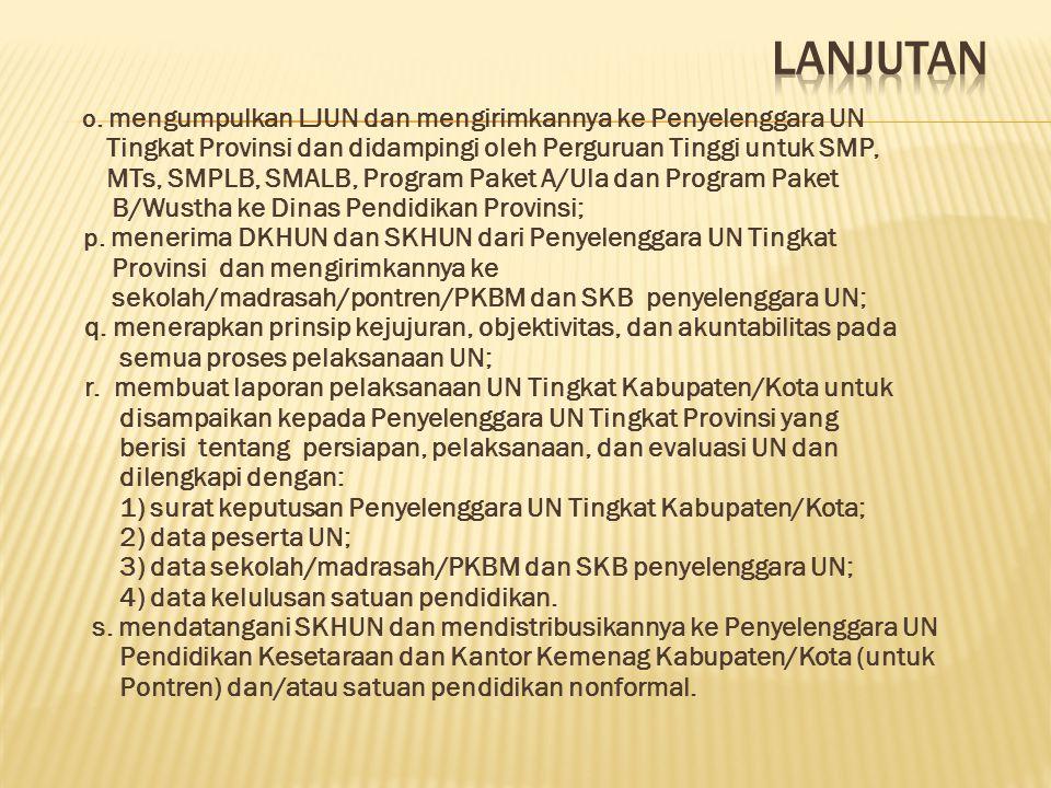 o. mengumpulkan LJUN dan mengirimkannya ke Penyelenggara UN Tingkat Provinsi dan didampingi oleh Perguruan Tinggi untuk SMP, MTs, SMPLB, SMALB, Progra