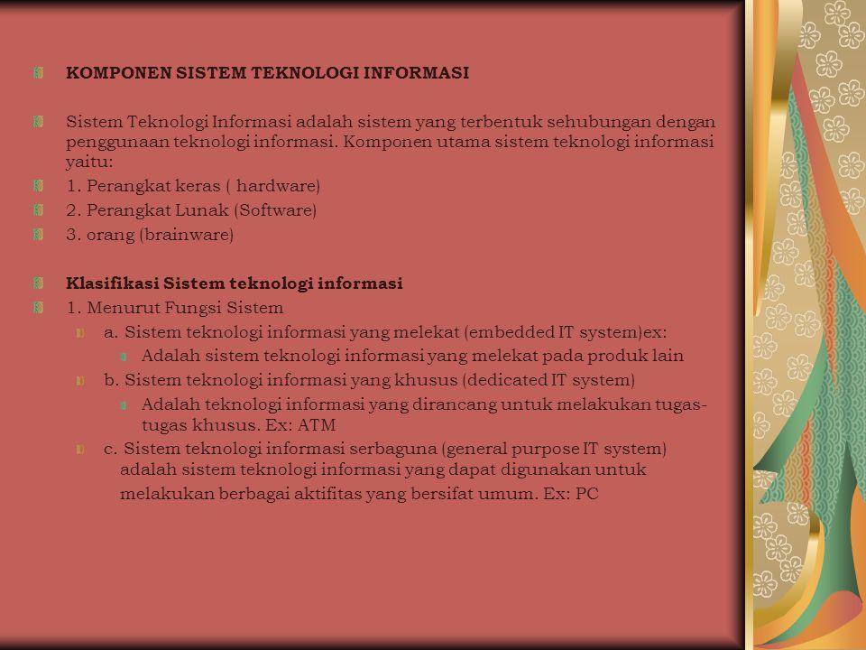 KOMPONEN SISTEM TEKNOLOGI INFORMASI Sistem Teknologi Informasi adalah sistem yang terbentuk sehubungan dengan penggunaan teknologi informasi. Komponen