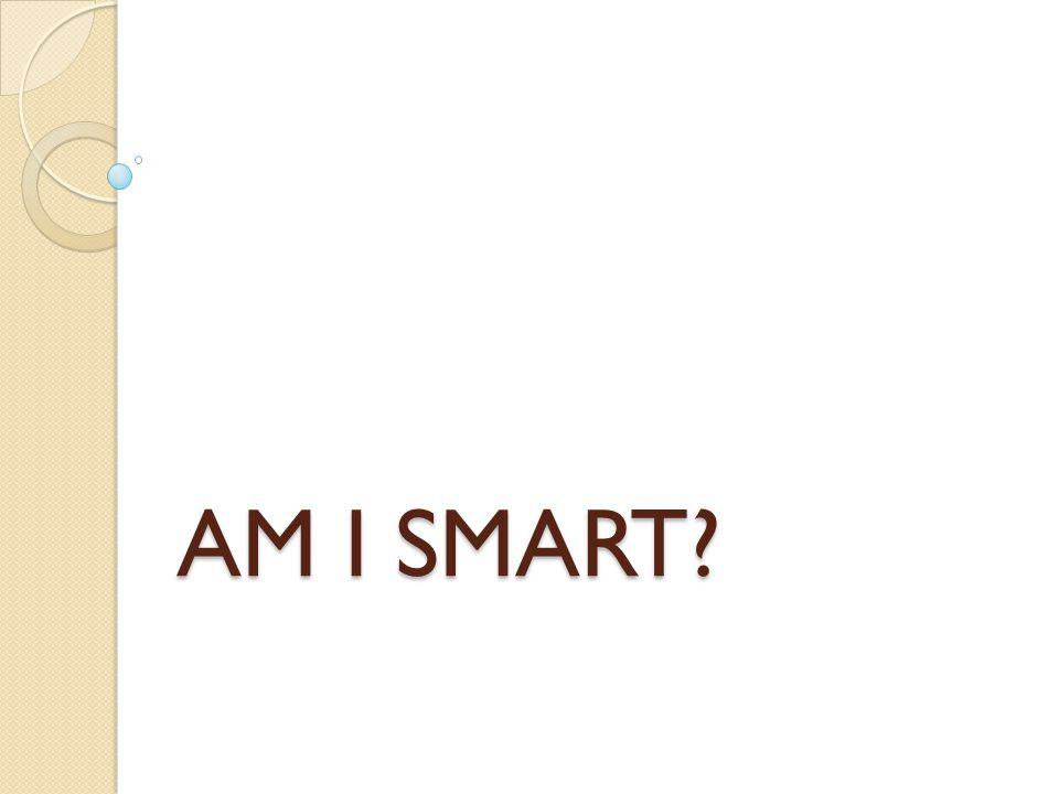 AM I SMART?