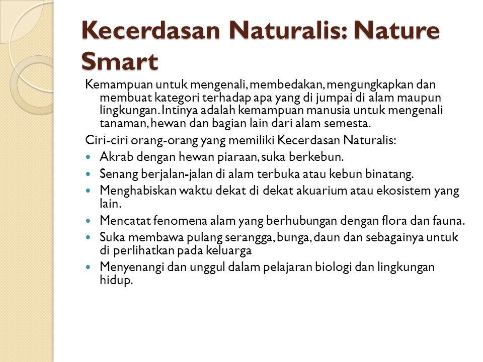 Kecerdasan Naturalis: Nature Smart Kemampuan untuk mengenali, membedakan, mengungkapkan dan membuat kategori terhadap apa yang di jumpai di alam maupu