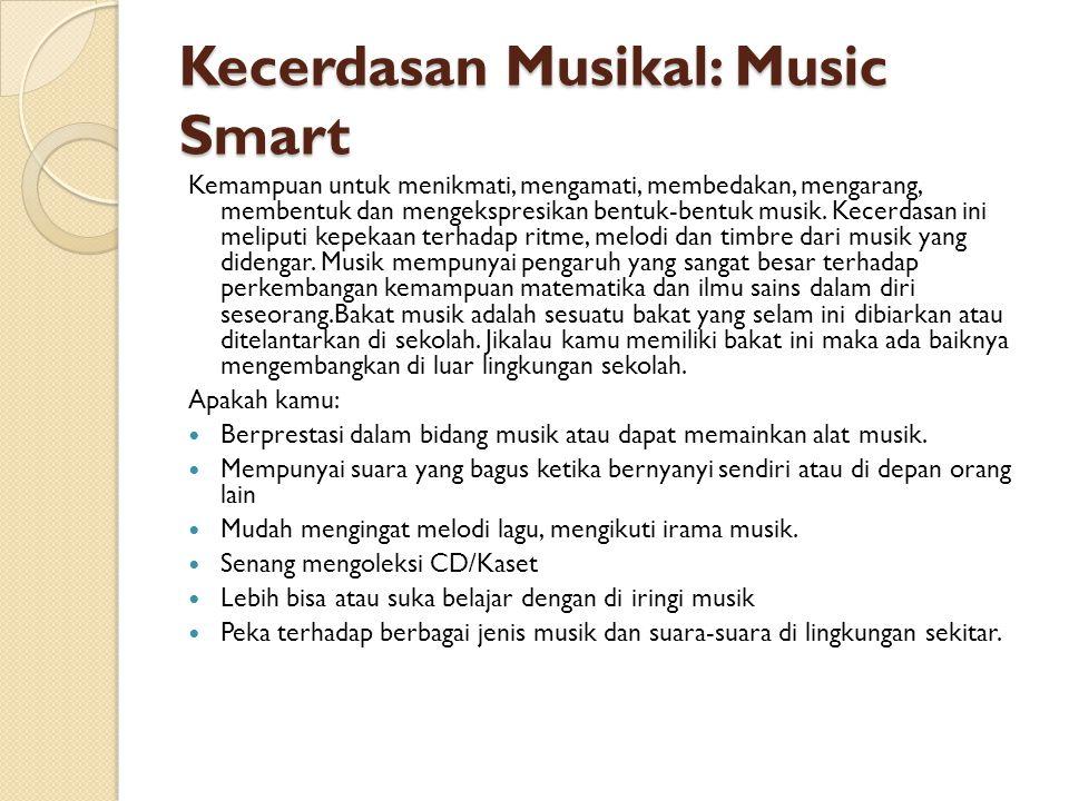 Kecerdasan Musikal: Music Smart Kemampuan untuk menikmati, mengamati, membedakan, mengarang, membentuk dan mengekspresikan bentuk-bentuk musik. Kecerd