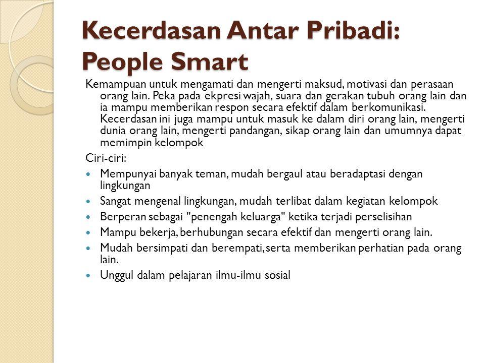 Kecerdasan Antar Pribadi: People Smart Kemampuan untuk mengamati dan mengerti maksud, motivasi dan perasaan orang lain. Peka pada ekpresi wajah, suara
