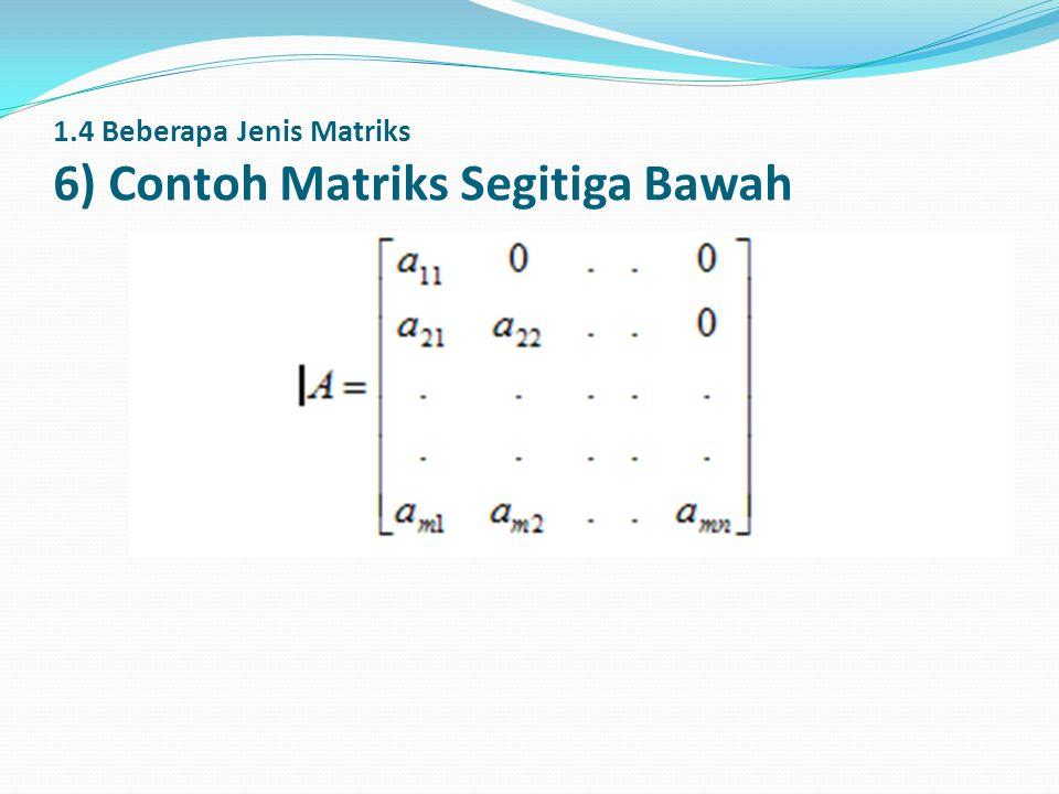 1.4 Beberapa Jenis Matriks 6) Contoh Matriks Segitiga Bawah
