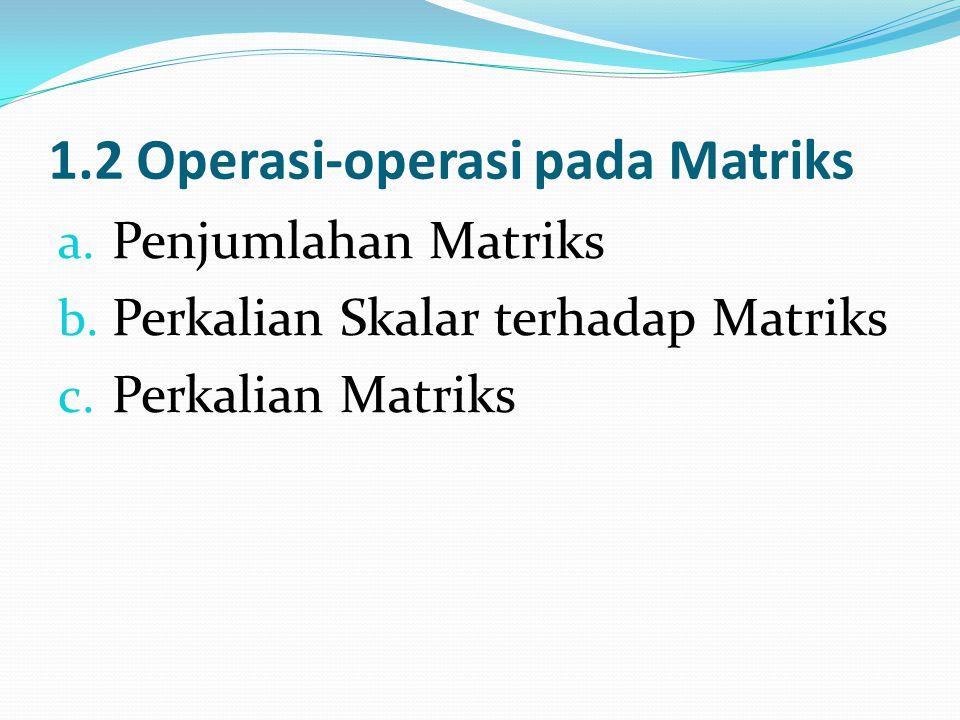 1.2 Operasi-operasi pada Matriks a.Penjumlahan Matriks b.