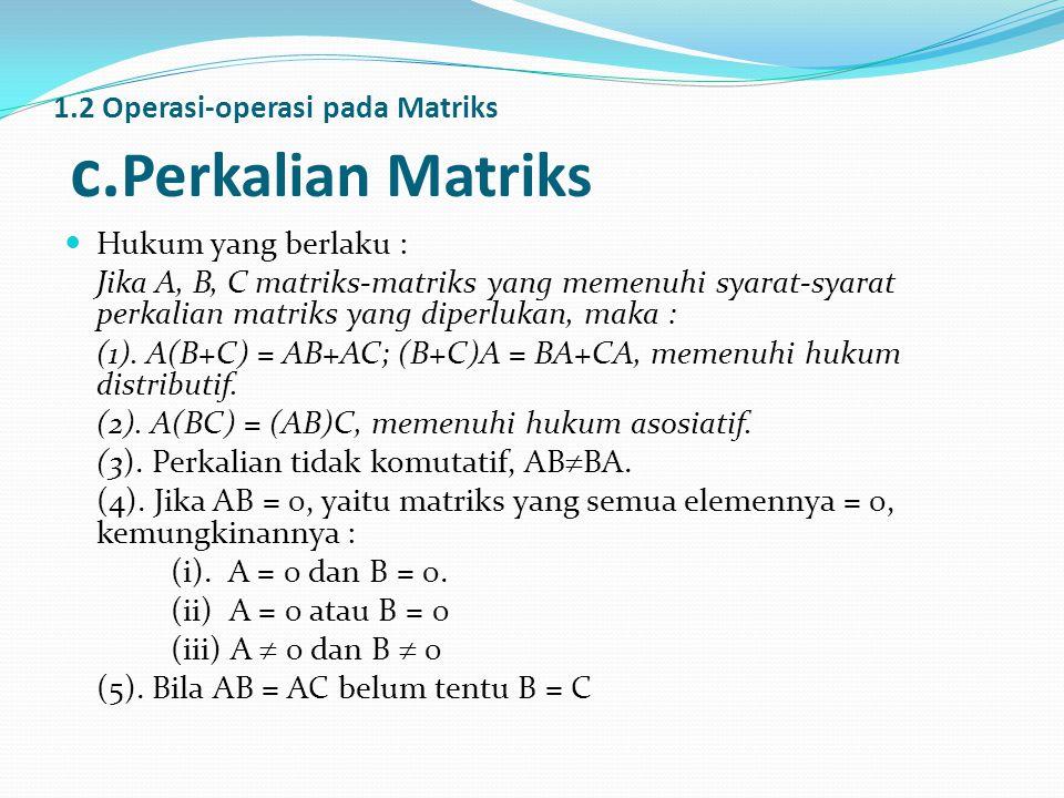 Hukum yang berlaku : Jika A, B, C matriks-matriks yang memenuhi syarat-syarat perkalian matriks yang diperlukan, maka : (1).