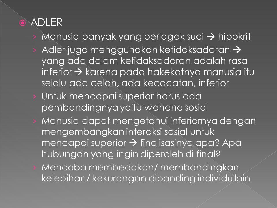  ADLER › Manusia banyak yang berlagak suci  hipokrit › Adler juga menggunakan ketidaksadaran  yang ada dalam ketidaksadaran adalah rasa inferior 