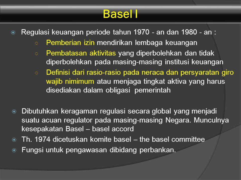  Regulasi keuangan periode tahun 1970 - an dan 1980 - an : ○ Pemberian izin mendirikan lembaga keuangan ○ Pembatasan aktivitas yang diperbolehkan dan