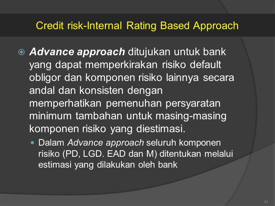  Advance approach ditujukan untuk bank yang dapat memperkirakan risiko default obligor dan komponen risiko lainnya secara andal dan konsisten dengan