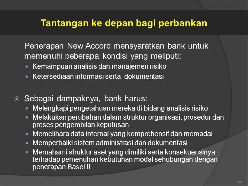 Penerapan New Accord mensyaratkan bank untuk memenuhi beberapa kondisi yang meliputi: Kemampuan analisis dan manajemen risiko Ketersediaan informasi s