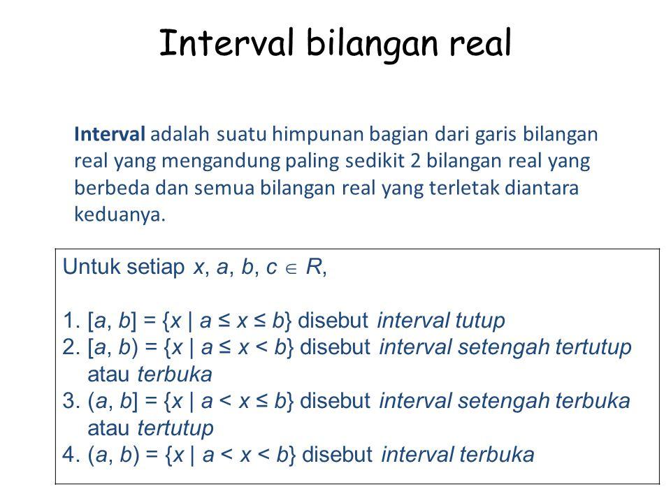 Interval adalah suatu himpunan bagian dari garis bilangan real yang mengandung paling sedikit 2 bilangan real yang berbeda dan semua bilangan real yang terletak diantara keduanya.