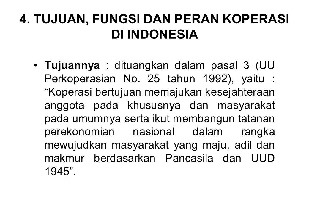 """4. TUJUAN, FUNGSI DAN PERAN KOPERASI DI INDONESIA Tujuannya : dituangkan dalam pasal 3 (UU Perkoperasian No. 25 tahun 1992), yaitu : """"Koperasi bertuju"""