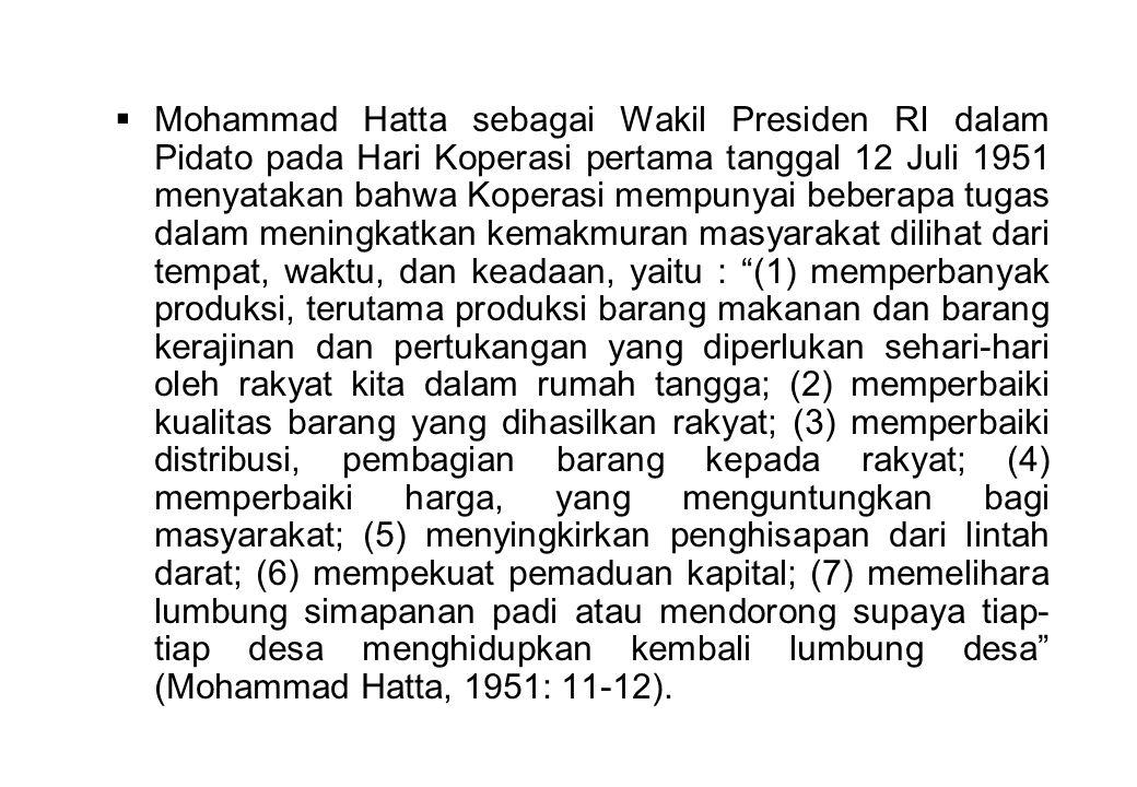  Mohammad Hatta sebagai Wakil Presiden RI dalam Pidato pada Hari Koperasi pertama tanggal 12 Juli 1951 menyatakan bahwa Koperasi mempunyai beberapa t