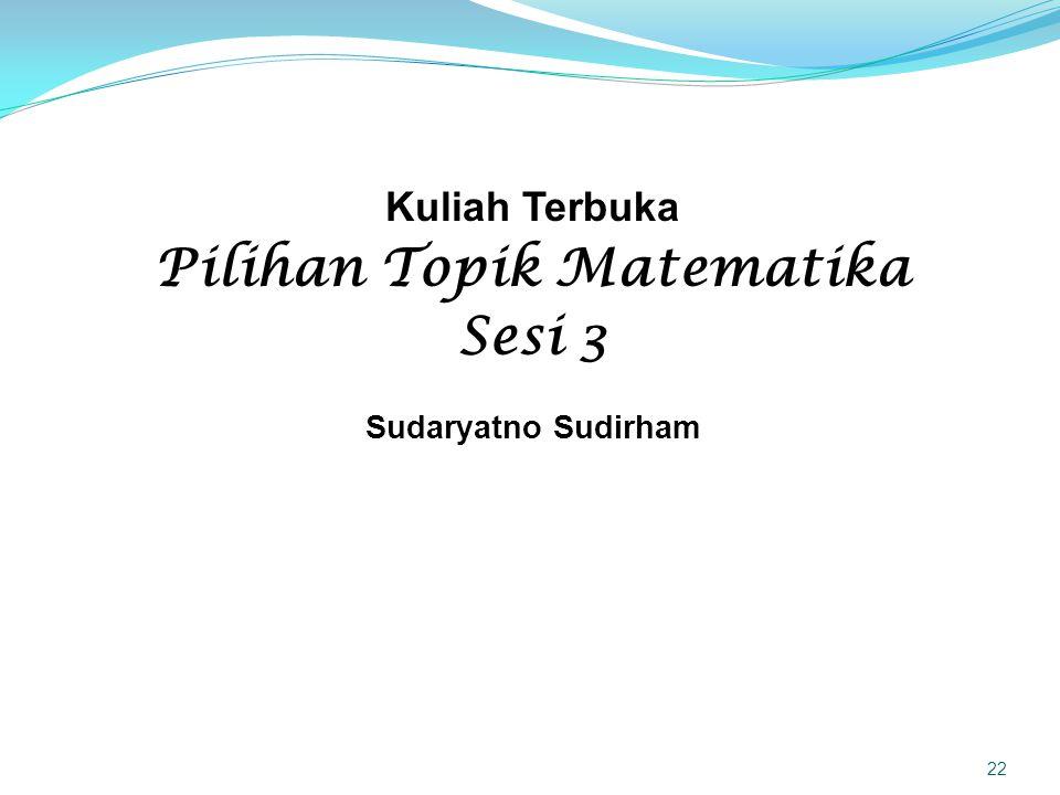 Kuliah Terbuka Pilihan Topik Matematika Sesi 3 Sudaryatno Sudirham 22