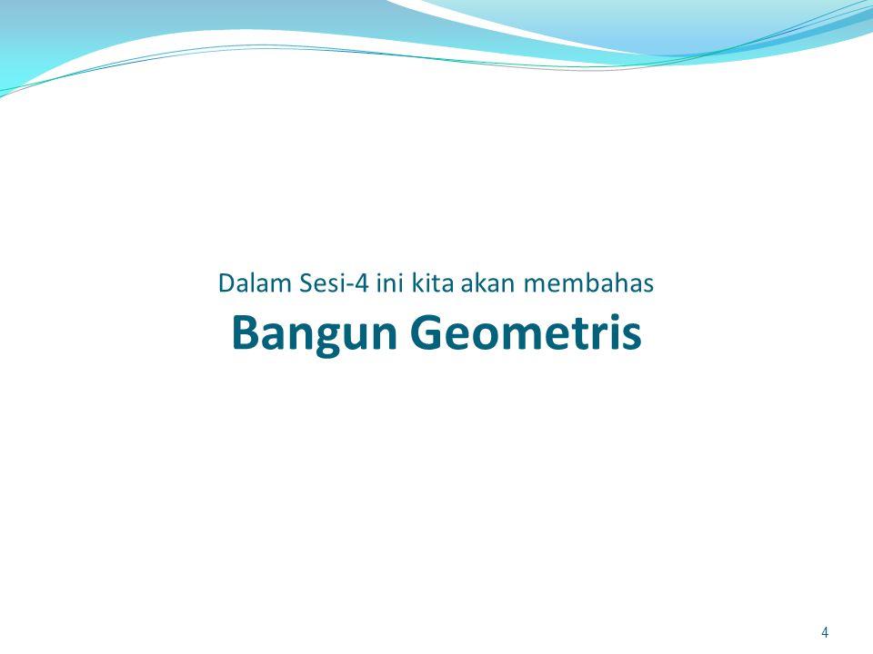 Dalam Sesi-4 ini kita akan membahas Bangun Geometris 4