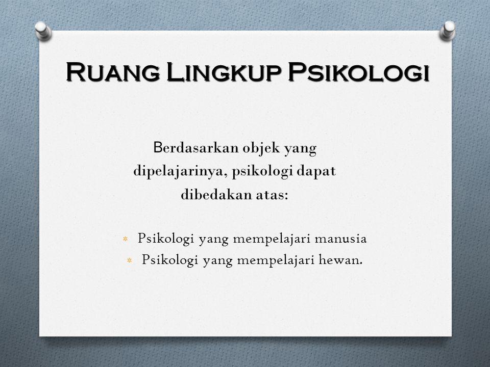 Ruang Lingkup Psikologi B erdasarkan objek yang dipelajarinya, psikologi dapat dibedakan atas: ٭ Psikologi yang mempelajari manusia ٭ Psikologi yang m