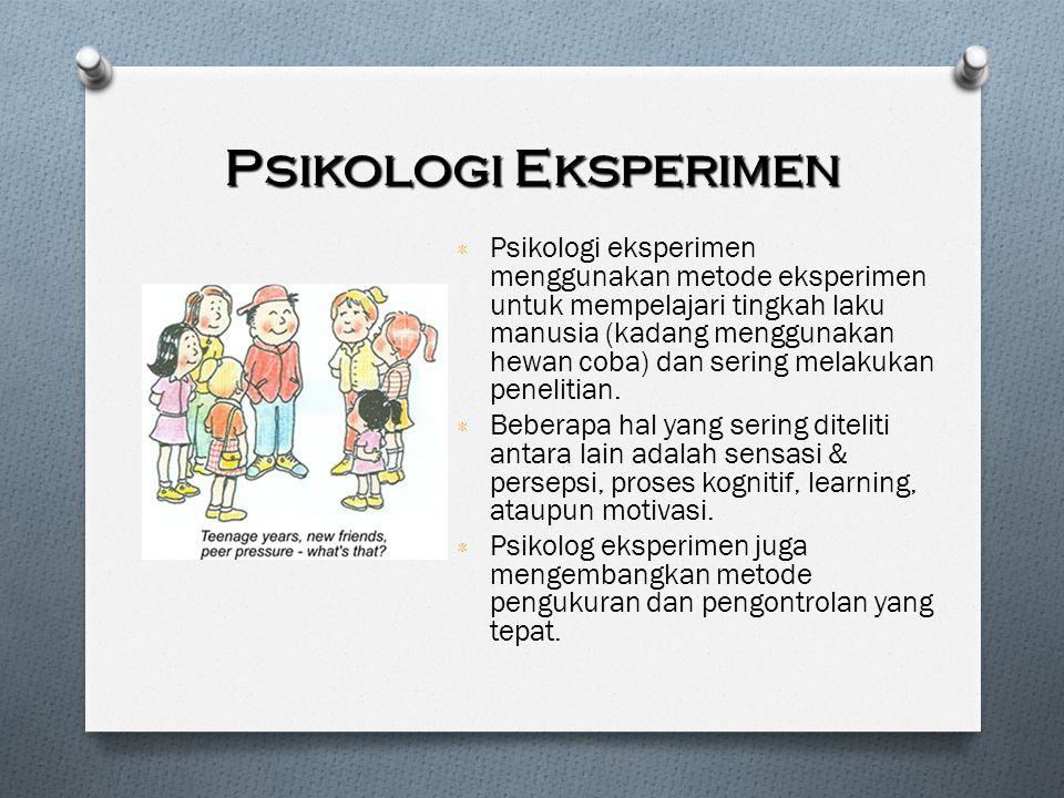 Psikologi Eksperimen ٭ Psikologi eksperimen menggunakan metode eksperimen untuk mempelajari tingkah laku manusia (kadang menggunakan hewan coba) dan s