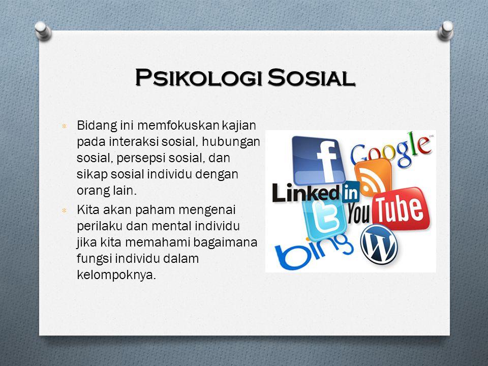Psikologi Sosial ٭ Bidang ini memfokuskan kajian pada interaksi sosial, hubungan sosial, persepsi sosial, dan sikap sosial individu dengan orang lain.
