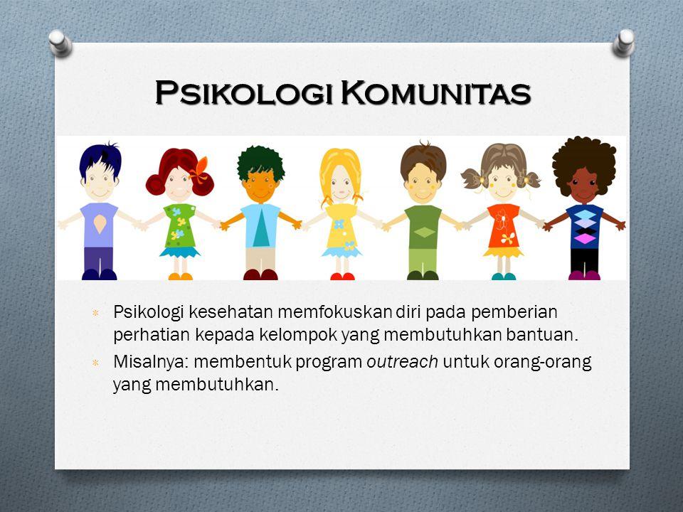 Psikologi Komunitas ٭ Psikologi kesehatan memfokuskan diri pada pemberian perhatian kepada kelompok yang membutuhkan bantuan. ٭ Misalnya: membentuk pr