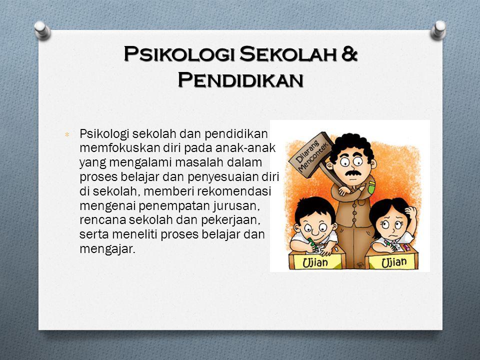 Psikologi Sekolah & Pendidikan ٭ Psikologi sekolah dan pendidikan memfokuskan diri pada anak-anak yang mengalami masalah dalam proses belajar dan peny