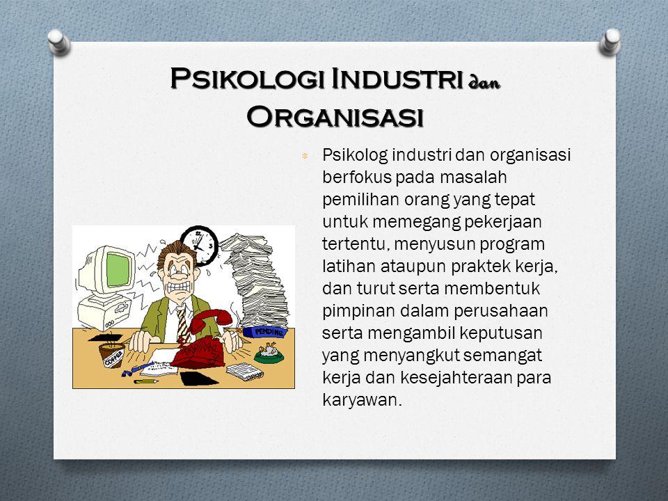 Psikologi Industri dan Organisasi ٭ Psikolog industri dan organisasi berfokus pada masalah pemilihan orang yang tepat untuk memegang pekerjaan tertent