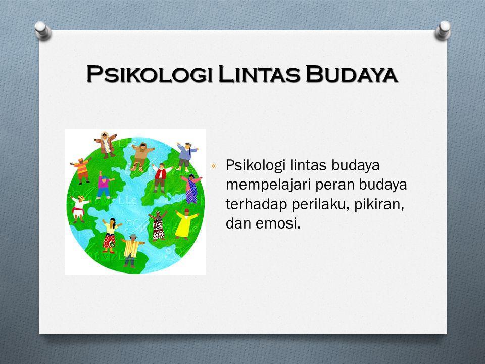 Psikologi Lintas Budaya ٭ Psikologi lintas budaya mempelajari peran budaya terhadap perilaku, pikiran, dan emosi.