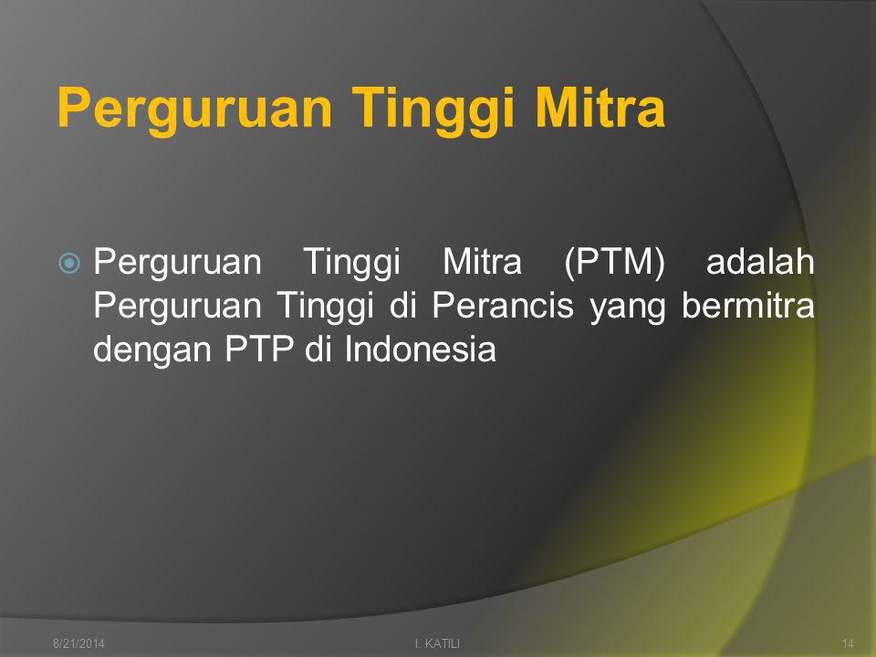 Perguruan Tinggi Mitra  Perguruan Tinggi Mitra (PTM) adalah Perguruan Tinggi di Perancis yang bermitra dengan PTP di Indonesia I.