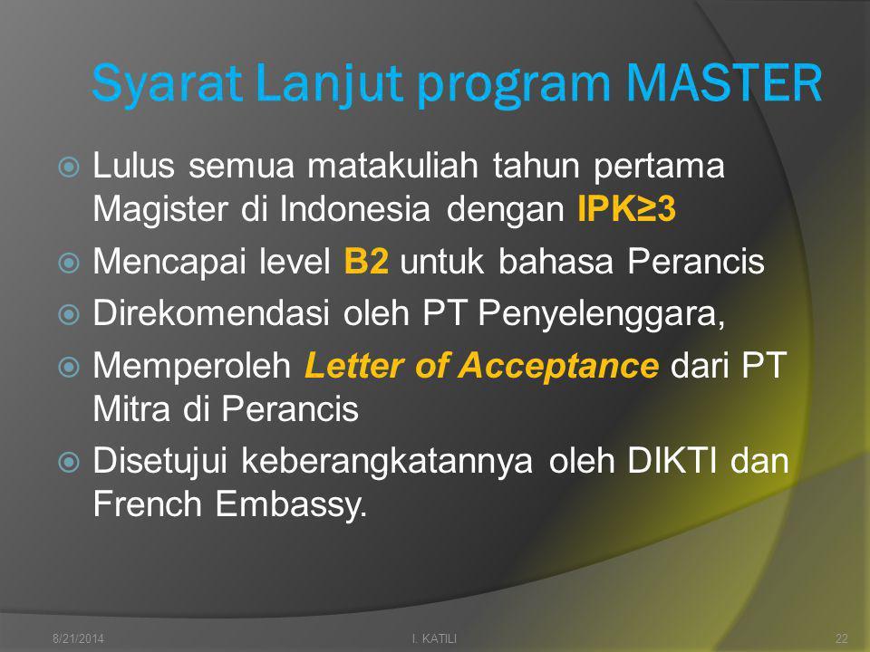 Syarat Lanjut program MASTER  Lulus semua matakuliah tahun pertama Magister di Indonesia dengan IPK≥3  Mencapai level B2 untuk bahasa Perancis  Direkomendasi oleh PT Penyelenggara,  Memperoleh Letter of Acceptance dari PT Mitra di Perancis  Disetujui keberangkatannya oleh DIKTI dan French Embassy.