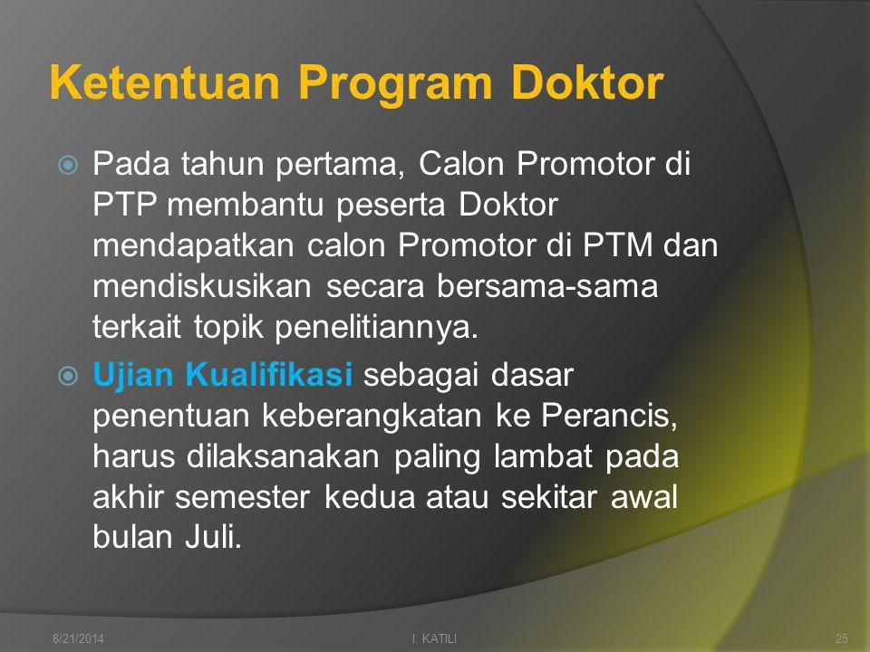 Ketentuan Program Doktor  Pada tahun pertama, Calon Promotor di PTP membantu peserta Doktor mendapatkan calon Promotor di PTM dan mendiskusikan secara bersama-sama terkait topik penelitiannya.