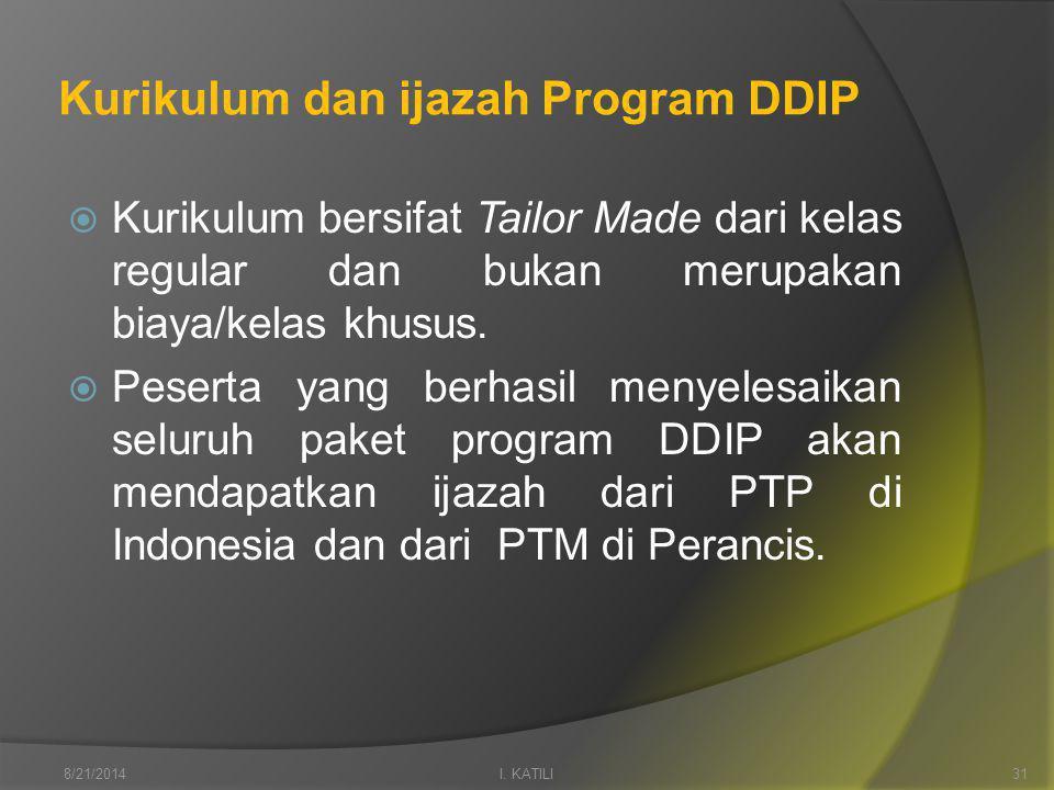 Kurikulum dan ijazah Program DDIP  Kurikulum bersifat Tailor Made dari kelas regular dan bukan merupakan biaya/kelas khusus.
