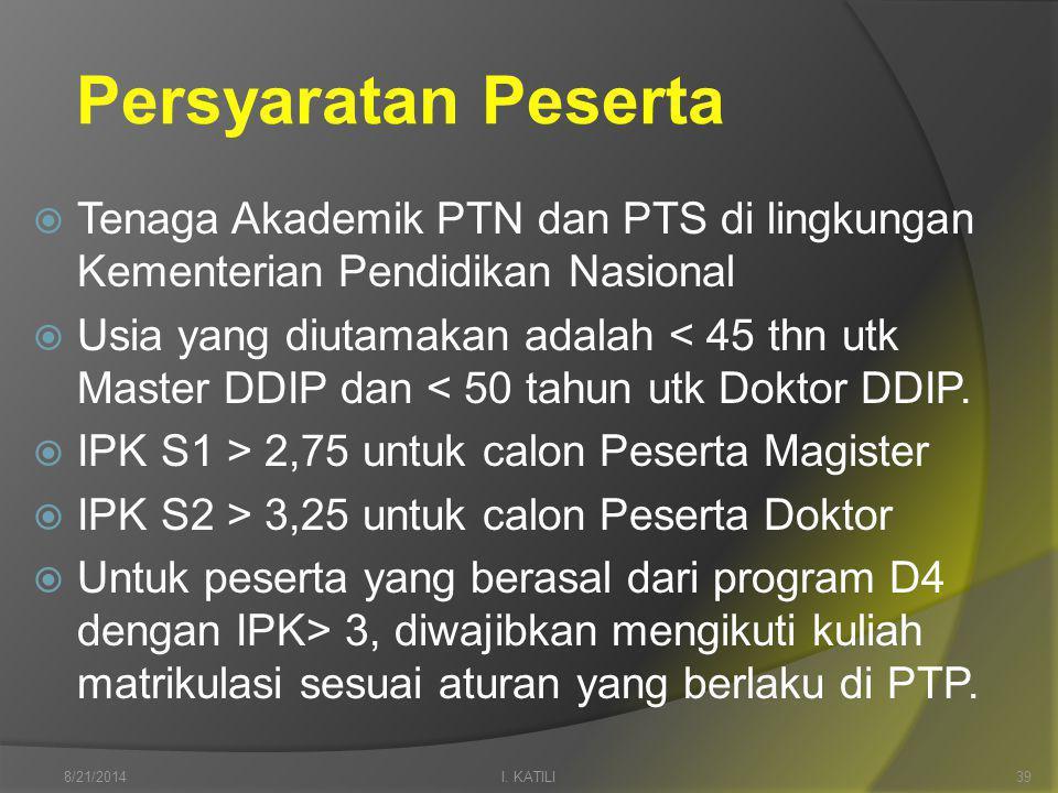 Persyaratan Peserta  Tenaga Akademik PTN dan PTS di lingkungan Kementerian Pendidikan Nasional  Usia yang diutamakan adalah < 45 thn utk Master DDIP dan < 50 tahun utk Doktor DDIP.