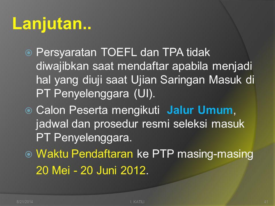  Persyaratan TOEFL dan TPA tidak diwajibkan saat mendaftar apabila menjadi hal yang diuji saat Ujian Saringan Masuk di PT Penyelenggara (UI).