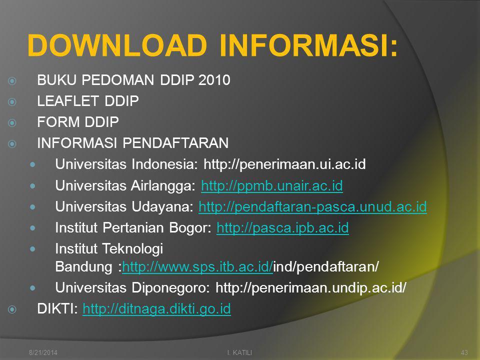 DOWNLOAD INFORMASI:  BUKU PEDOMAN DDIP 2010  LEAFLET DDIP  FORM DDIP  INFORMASI PENDAFTARAN Universitas Indonesia: http://penerimaan.ui.ac.id Universitas Airlangga: http://ppmb.unair.ac.idhttp://ppmb.unair.ac.id Universitas Udayana: http://pendaftaran-pasca.unud.ac.idhttp://pendaftaran-pasca.unud.ac.id Institut Pertanian Bogor: http://pasca.ipb.ac.idhttp://pasca.ipb.ac.id Institut Teknologi Bandung :http://www.sps.itb.ac.id/ind/pendaftaran/http://www.sps.itb.ac.id/ Universitas Diponegoro: http://penerimaan.undip.ac.id/  DIKTI: http://ditnaga.dikti.go.idhttp://ditnaga.dikti.go.id I.