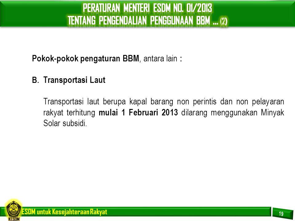 ESDM untuk Kesejahteraan Rakyat Pokok-pokok pengaturan BBM, antara lain : B. Transportasi Laut Transportasi laut berupa kapal barang non perintis dan
